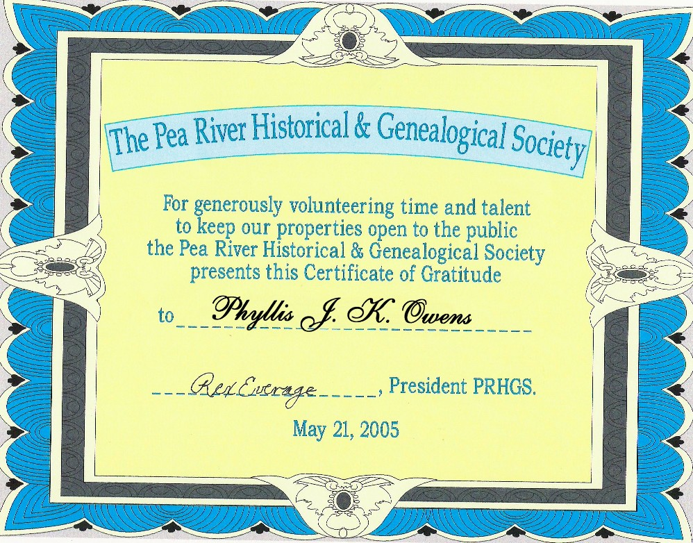 My Certificate of Gratitude from Pea River Historical and Genealogical Society May 21st, 2005 ~  Thank you, PRHGS. For many years I enjoyed working the two Coffee County Websites and it was my pleasure. I guess my work was not as good as the new staff wanted. *shrugs*  No loss here for me. Thank you for the free time I now have to enjoy
